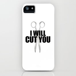 I Will Cut You iPhone Case