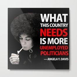 ANGELA DAVIS - Unemployed Politician Metal Print