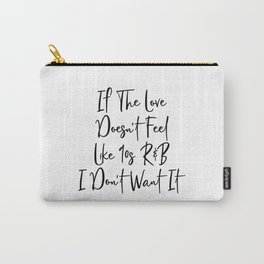 If The Love Doesn't Feel Like 90s Carry-All Pouch