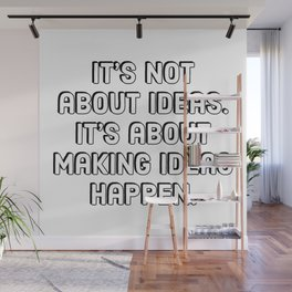 Entrepreneur Quotes - It's not about ideas. Wall Mural