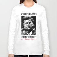 jfk Long Sleeve T-shirts featuring Misfits JFK Poster Series - Head Hits Concrete by Robert John Paterson