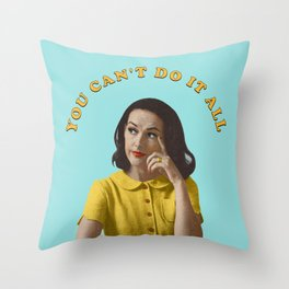 You Can't Do It All Throw Pillow