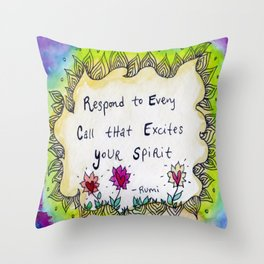 Respond to Every Call that Excites Your Spirit Throw Pillow