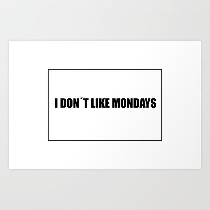I don't like mondays Art Print