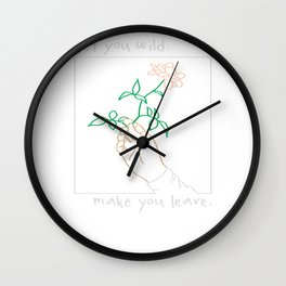 Get You Wild Make You Leave Wall Clock