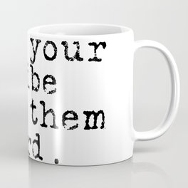 Find your tribe, love them hard. Coffee Mug