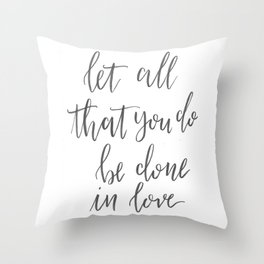Let All That You Do Be Done in Love Throw Pillow