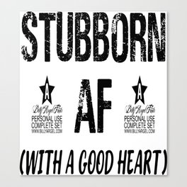 Stubborn AF (With A Good Heart) - Funny Tee - Graphic T-Shirt - Unisex Shirt - Funny Shirt - Gym Shi Canvas Print