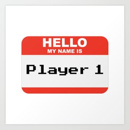 Hello my name is Player 1 Art Print