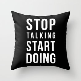 Stop talking, start doing! Quote Throw Pillow