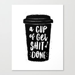 A Cup of Get Shit Done black and white typography poster design home wall decor kitchen poster Canvas Print