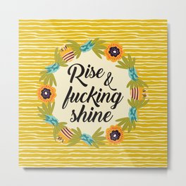Rise & Fucking Shine, Funny Pretty Quote Metal Print