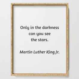 Martin Luther King Inspirational Quote - Only in darkness can you see the stars Serving Tray