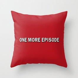 ONE MORE EPISODE Throw Pillow