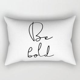 Be bold inspirational quote Rectangular Pillow