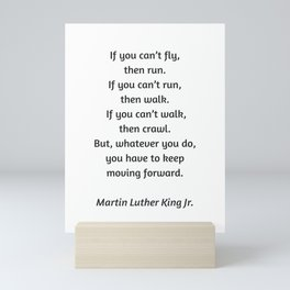 Martin Luther King Inspirational Quote - If you cannot fly then run Mini Art Print
