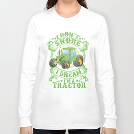 I don't snore i dream i'm a tractor. Long Sleeve T-shirt