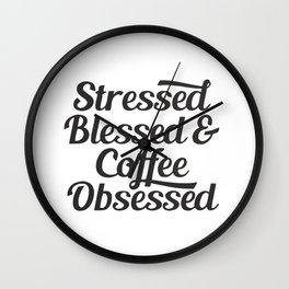 Stressed Blessed & Coffee Obsessed Wall Clock