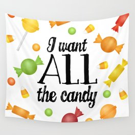 I Want All The Candy Wall Tapestry