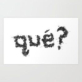 qué? what? Art Print