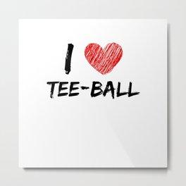 I Love Tee-ball Metal Print