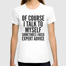 Of Course I Talk To Myself Sometimes I Need Expert Advice T-shirt
