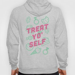 Treat Yo' Self Hoody