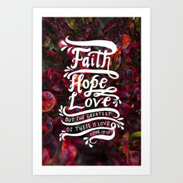 The Greatest of These  |  I Corinthians 13:13 Art Print