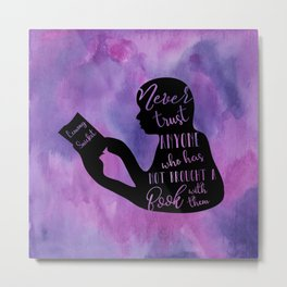 Never Trust Anyone (Lemony Snicket Quote) Metal Print
