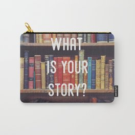 What is your story? Carry-All Pouch