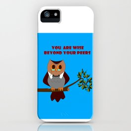 Owl, You are Wise Beyond Your Peers iPhone Case