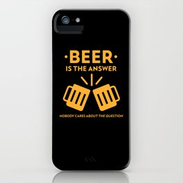Beer Is The Answer iPhone Case