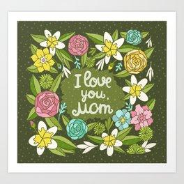 I love you, Mom Art Print