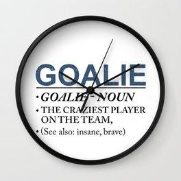 Goalie Craziest Player on a Team Insane Brave Wall Clock