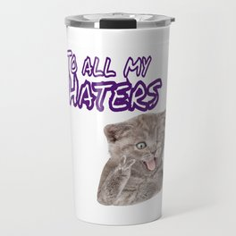 Funny To All My Haters Haterz Cat Doing Selfie Tongue Out Peace Sign Travel Mug