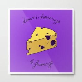 DOMMI-DOMMAGE (le fromage) Metal Print