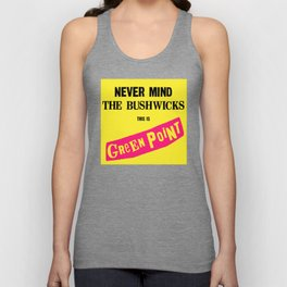 Never Mind the Bushwicks this is Greenpoint! Unisex Tank Top