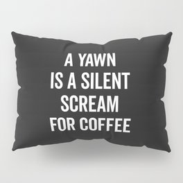 Scream For Coffee Funny Quote Pillow Sham