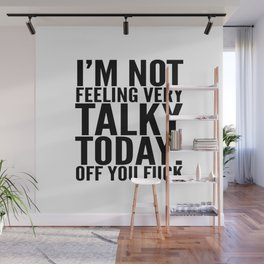 I'm Not Feeling Very Talky Today Off You Fuck Wall Mural