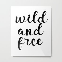 Wild And Free, Inspirational Quote, Motivational Quote, Typography Quote, Printable Wall Art, Gift Metal Print