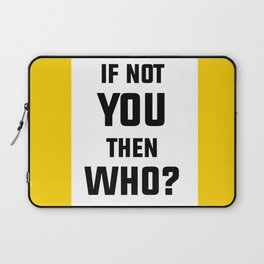 If Not You Then Who? Laptop Sleeve