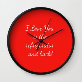 I Love You to the Refrigerator and Back! Wall Clock