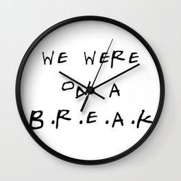 We were on a break Wall Clock