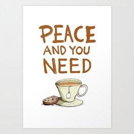 Peace and you need Tea Art Print