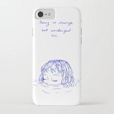 Being is Strange, But Wonderful Too iPhone 7 Slim Case