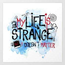 My life is strange! Art Print