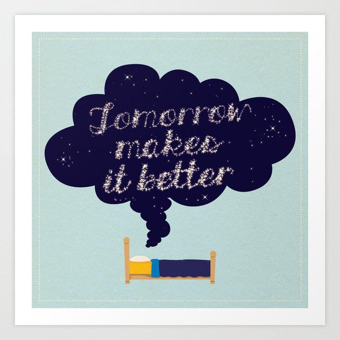 Tomorrow Makes It Better Art Print