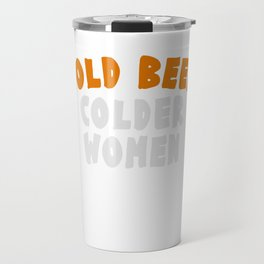 """""""Cold Beer Colder Women"""" tee design. Funny and hilarious that is perfect for gifts too!  Travel Mug"""