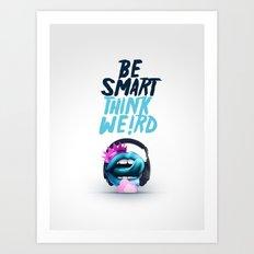 Be smart. Think weird II Art Print