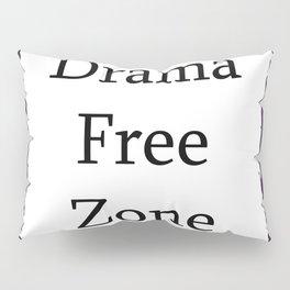 Drama Free Zone Pillow Sham